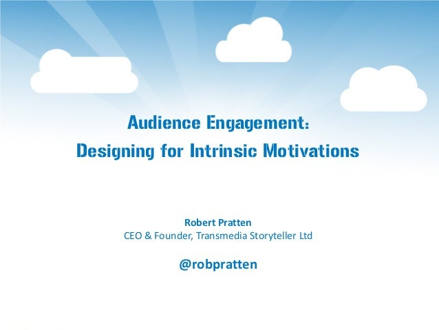 Audience Engagement:Designing for Intrinsic Motivations                Robert Pratten     CEO & Founder, Transmedia Storyt...