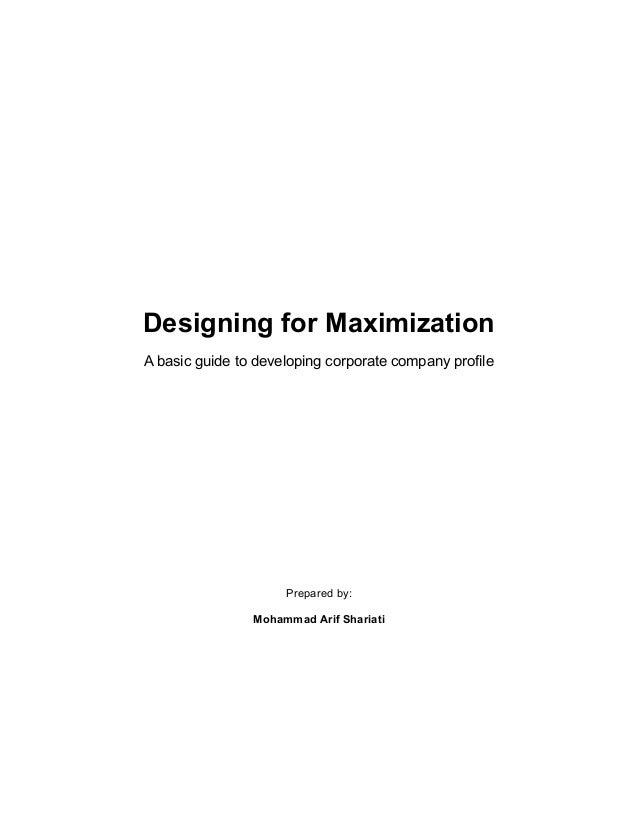 Designing for Maximization A basic guide to developing corporate company profile Prepared by: Mohammad Arif Shariati