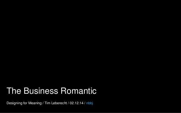 The Business Romantic Designing for Meaning / Tim Leberecht / 02.12.14 / nbbj