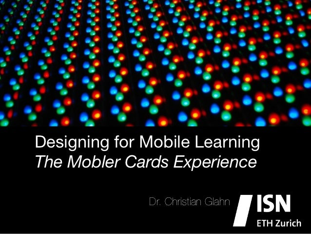 Designing for Mobile LearningThe Mobler Cards Experience              Dr. Christian Glahn