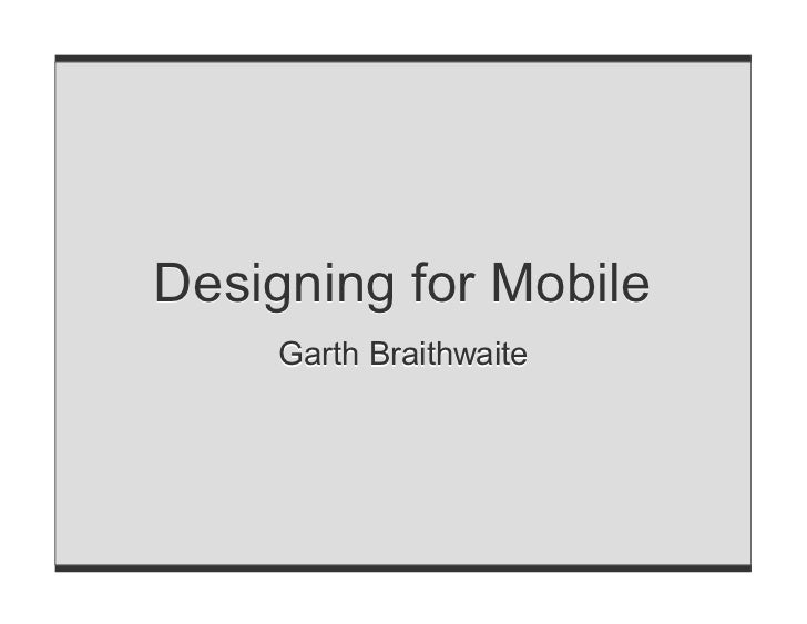 Designing for Mobile     Garth Braithwaite
