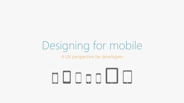 Designing for mobile  A UX perspective for developers