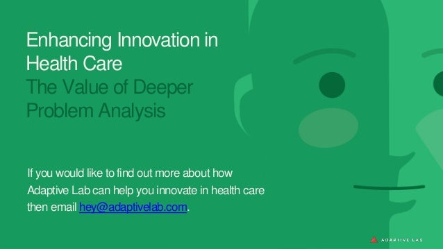 Enhancing Innovation in Health Care The Value of Deeper Problem Analysis If you would like to find out more about how Adap...