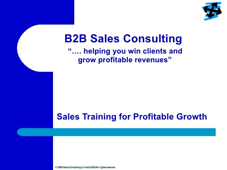 """B2B Sales Consulting    """"…. helping you win clients and  grow profitable revenues"""" Sales Training for Profitable Growth"""