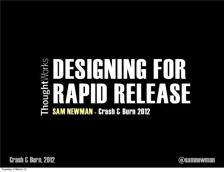 DESIGNING FOR                       RAPID RELEASE                       SAM NEWMAN - Crash & Burn 2012      Crash & Burn, ...