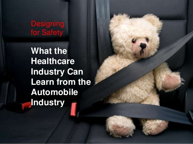 Designing for Safety What the Healthcare Industry Can Learn from the Automobile Industry