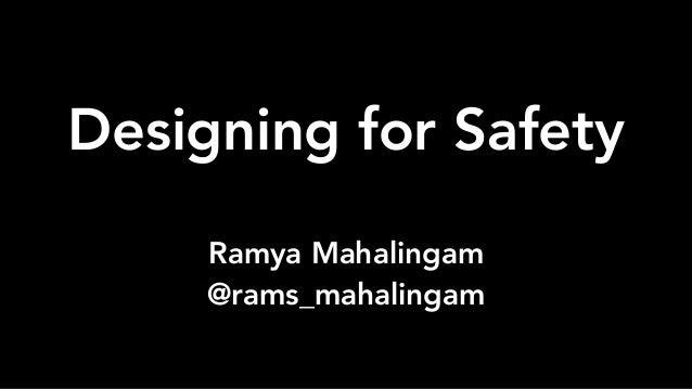 Designing for Safety Ramya Mahalingam @rams_mahalingam