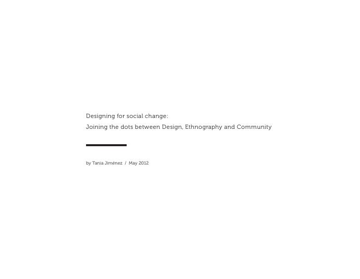 Designing for social change:Joining the dots between Design, Ethnography and Communityby Tania Jiménez / May 2012