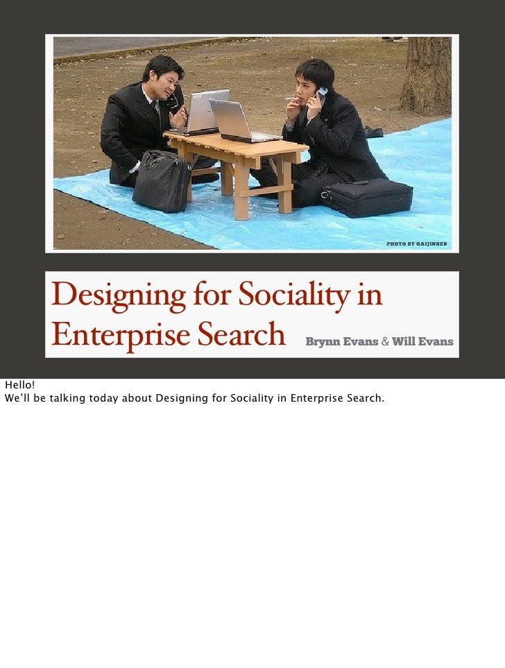 PHOTO BY GAIJINSEB              Designing for Sociality in          Enterprise Search                                Brynn...