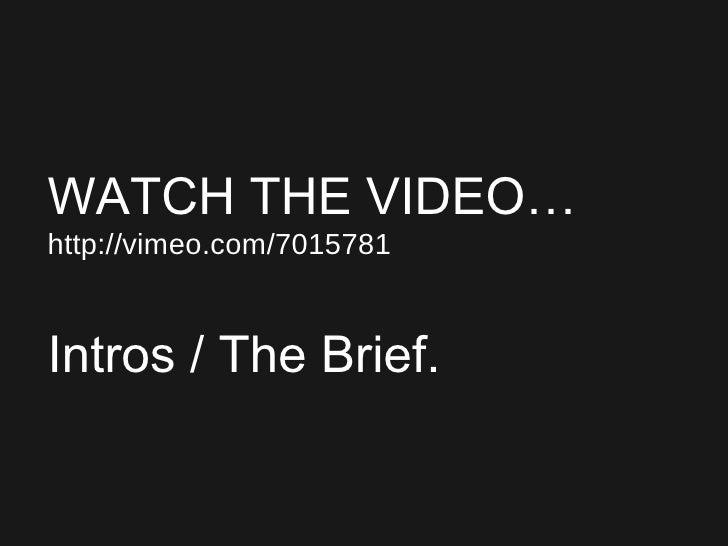 <ul><ul><ul><li>WATCH THE VIDEO… </li></ul></ul></ul><ul><ul><ul><li>http://vimeo.com/7015781 </li></ul></ul></ul><ul><ul>...