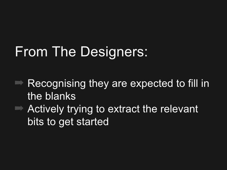 <ul><ul><ul><li>From The Designers: </li></ul></ul></ul><ul><ul><ul><li>Recognising they are expected to fill in the blank...