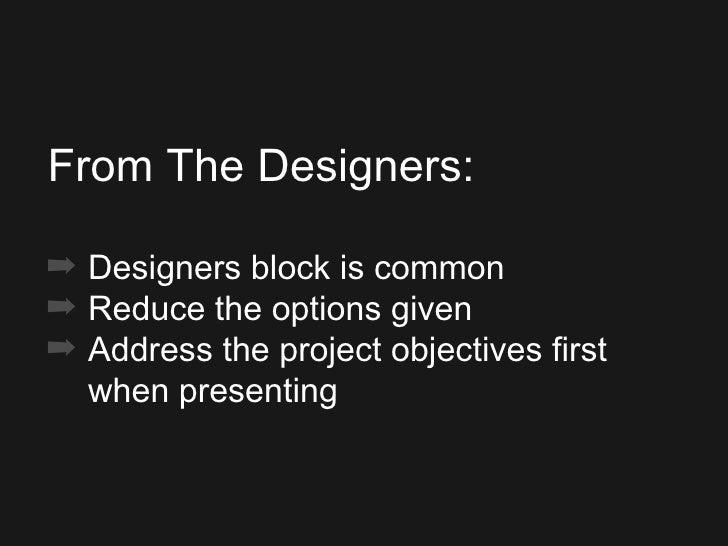 <ul><ul><ul><li>From The Designers: </li></ul></ul></ul><ul><ul><ul><li>Designers block is common </li></ul></ul></ul><ul>...