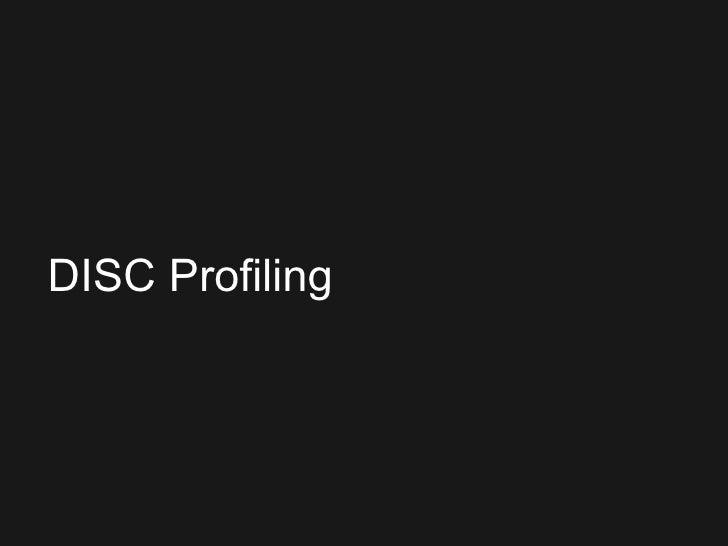 <ul><ul><ul><li>DISC Profiling </li></ul></ul></ul>