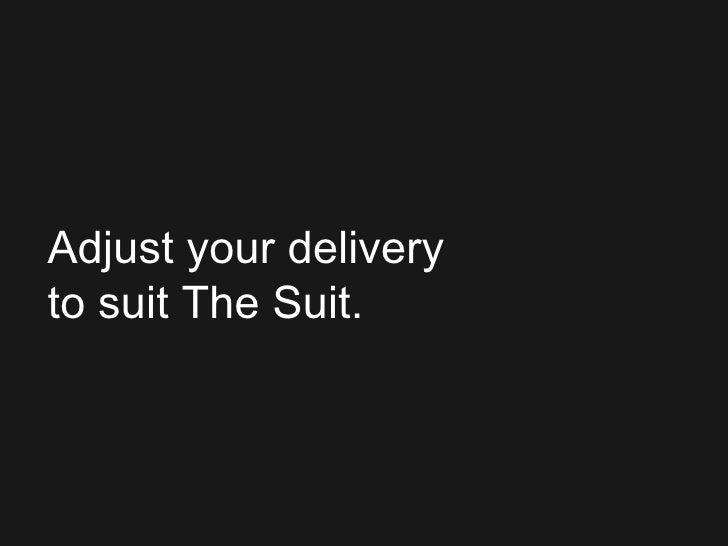 Adjust your delivery  to suit The Suit.
