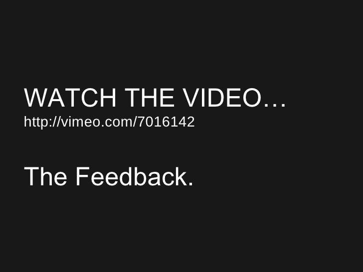 <ul><ul><ul><li>WATCH THE VIDEO… </li></ul></ul></ul><ul><ul><ul><li>http://vimeo.com/7016142 </li></ul></ul></ul><ul><ul>...