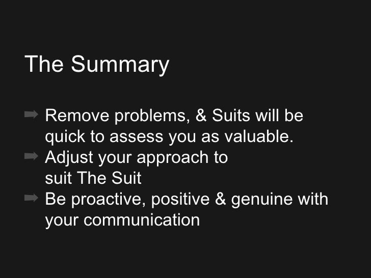 <ul><ul><ul><li>The Summary </li></ul></ul></ul><ul><ul><ul><li>Remove problems, & Suits will be quick to assess you as va...