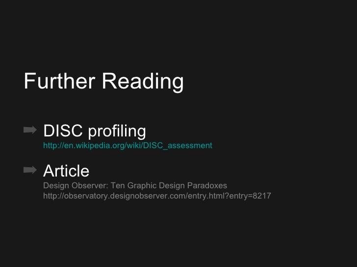 <ul><ul><ul><li>Further Reading </li></ul></ul></ul><ul><ul><ul><li>DISC profiling http://en.wikipedia.org/wiki/DISC_asses...