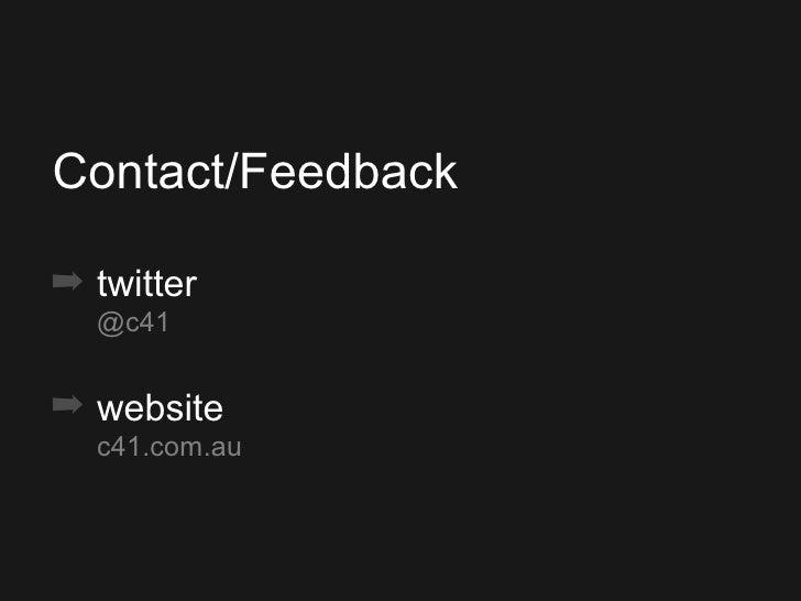 <ul><ul><ul><li>Contact/Feedback </li></ul></ul></ul><ul><ul><ul><li>twitter @c41 </li></ul></ul></ul><ul><ul><ul><li>webs...