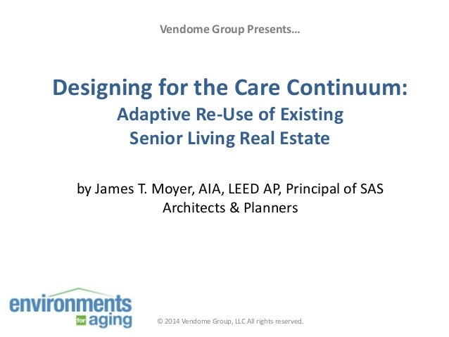 Vendome Group Presents…  Designing for the Care Continuum: Adaptive Re-Use of Existing Senior Living Real Estate by James ...