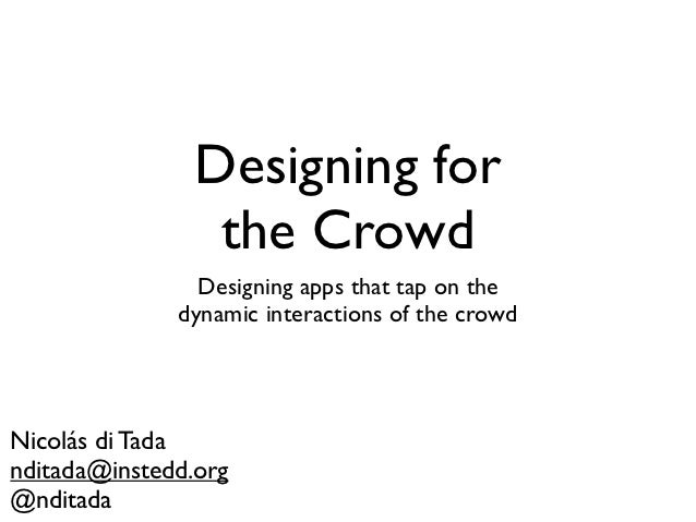 Designing for                 the Crowd                Designing apps that tap on the              dynamic interactions of...