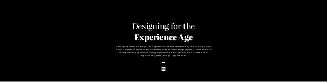 Designing for the ExperienceAge In the age of Experience, design is no longer critical just from a functional perspective....