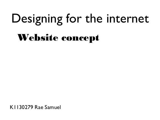 Designing for the internet K1130279 Rae Samuel Website concept