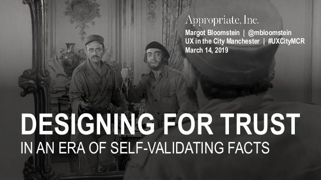 DESIGNING FOR TRUST IN AN ERA OF SELF-VALIDATING FACTS Margot Bloomstein | @mbloomstein UX in the City Manchester | #UXCit...