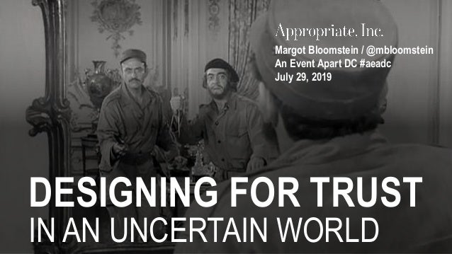 DESIGNING FOR TRUST IN AN UNCERTAIN WORLD Margot Bloomstein / @mbloomstein An Event Apart DC #aeadc July 29, 2019