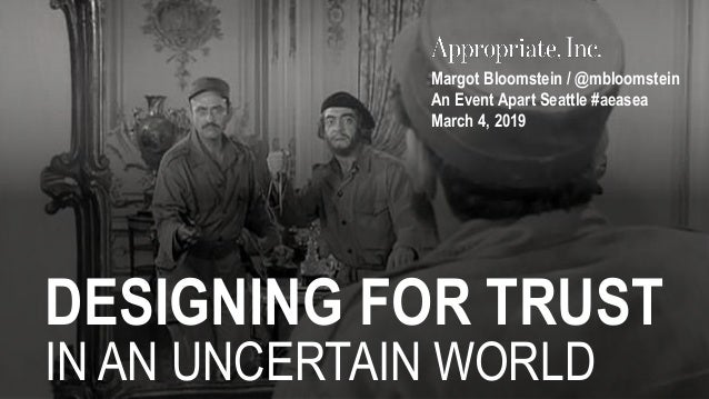 DESIGNING FOR TRUST IN AN UNCERTAIN WORLD Margot Bloomstein / @mbloomstein An Event Apart Seattle #aeasea March 4, 2019