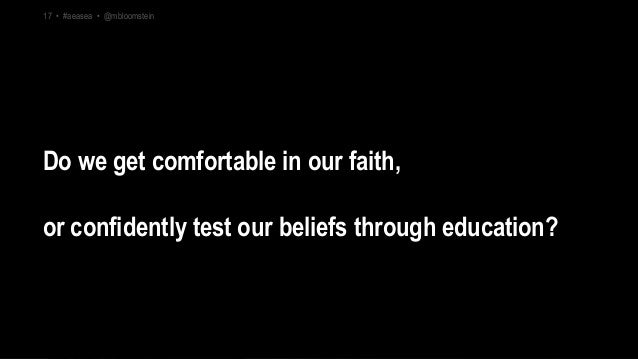 17 • #aeasea • @mbloomstein Do we get comfortable in our faith, or confidently test our beliefs through education? 17 • #a...