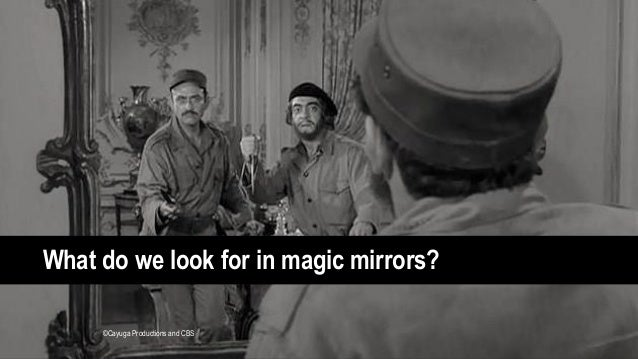 What do we look for in magic mirrors? ©Cayuga Productions and CBS