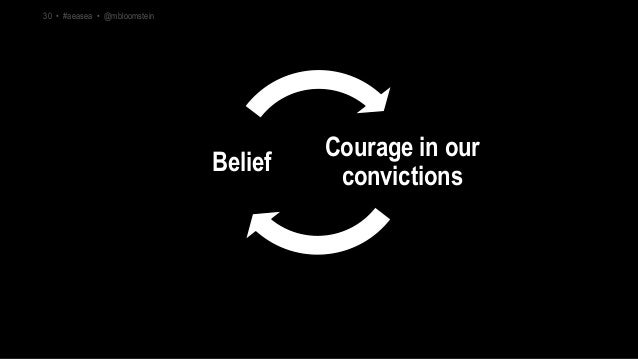Courage in our convictions Belief 30 • #aeasea • @mbloomstein