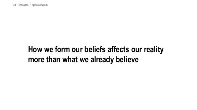 34 • #aeasea • @mbloomstein How we form our beliefs affects our reality more than what we already believe 34 • #aeasea • @...