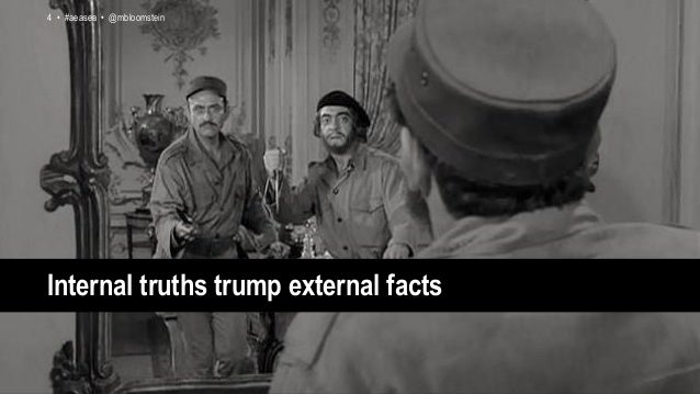 4 • #aeasea • @mbloomstein4 • #aeasea • @mbloomstein Internal truths trump external facts