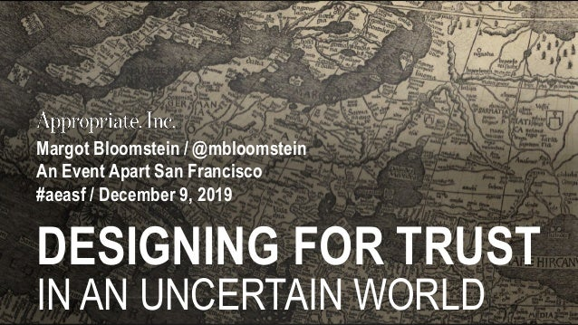 Margot Bloomstein / @mbloomstein An Event Apart San Francisco #aeasf / December 9, 2019 DESIGNING FOR TRUST IN AN UNCERTAI...