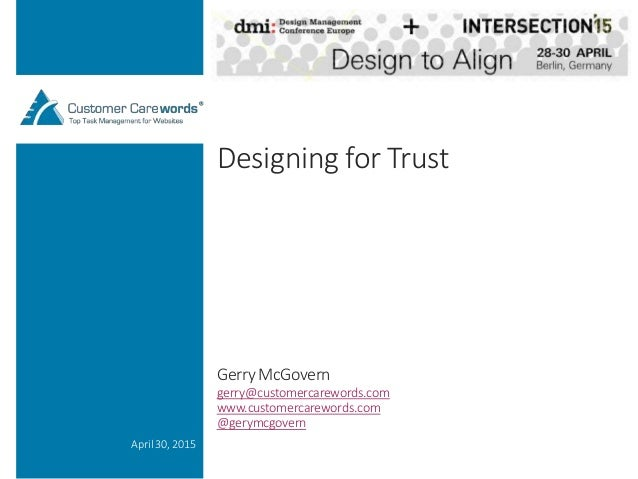 Designing for Trust April 30, 2015 Gerry McGovern gerry@customercarewords.com www.customercarewords.com @gerymcgovern
