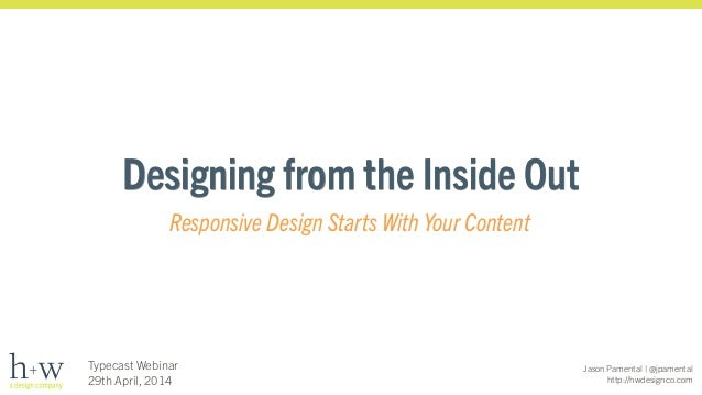 Jason Pamental | @jpamental http://hwdesignco.com Typecast Webinar 29th April, 2014 Designing from the Inside Out Responsi...