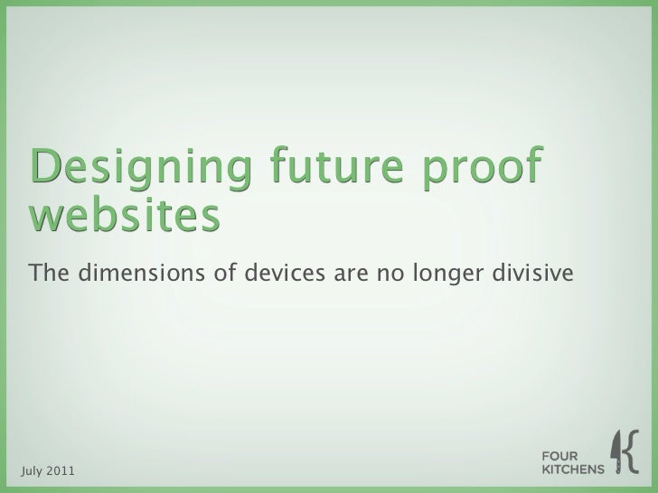 Designing future proof websites The dimensions of devices are no longer divisiveJuly 2011