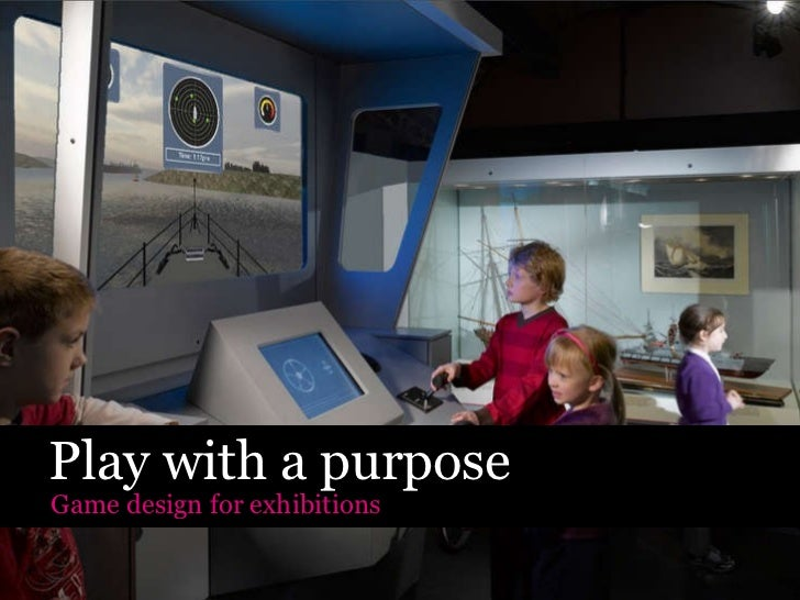 Play with a purpose Game design for exhibitions