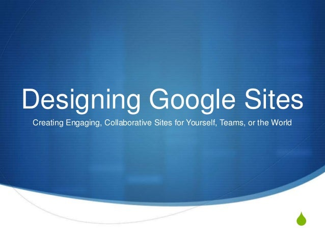 S Designing Google Sites Creating Engaging, Collaborative Sites for Yourself, Teams, or the World