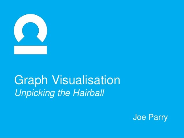 Graph Visualisation Unpicking the Hairball Joe Parry
