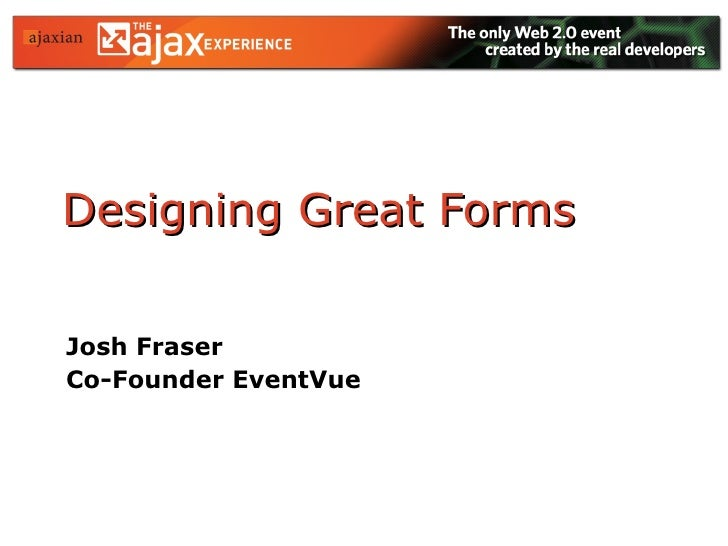 Designing Great Forms Josh Fraser Co-Founder EventVue