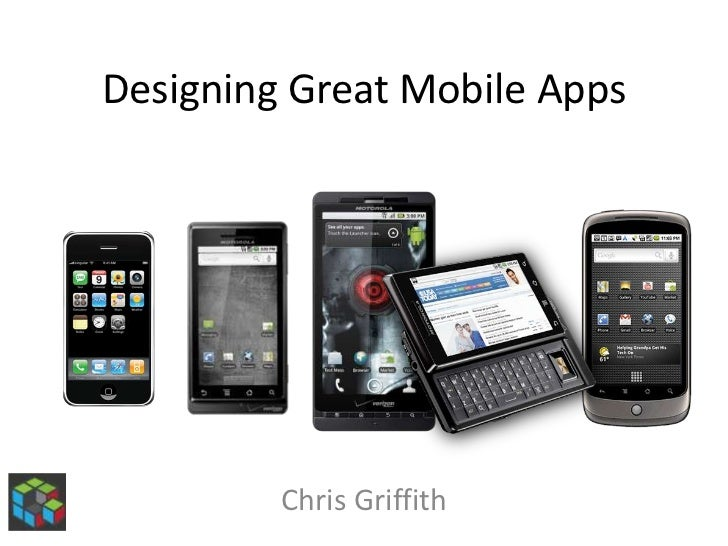 Designing Great Mobile Apps<br />Chris Griffith<br />