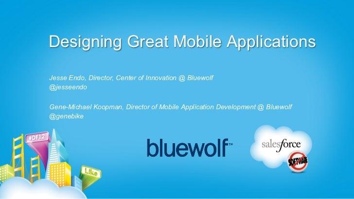 Designing Great Mobile ApplicationsJesse Endo, Director, Center of Innovation @ Bluewolf@jesseendoGene-Michael Koopman, Di...
