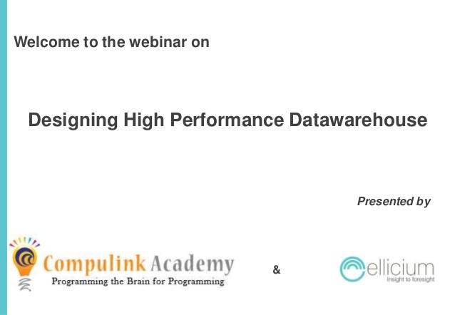 Welcome to the webinar on  Designing High Performance Datawarehouse  Presented by  &