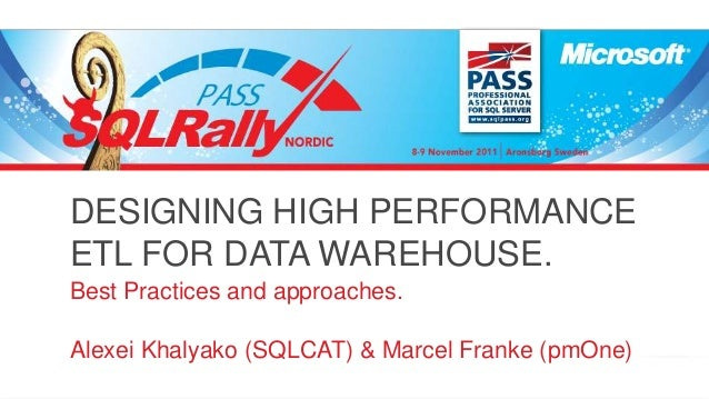 DESIGNING HIGH PERFORMANCE ETL FOR DATA WAREHOUSE. Best Practices and approaches. Alexei Khalyako (SQLCAT) & Marcel Franke...