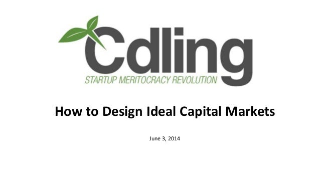 How to Design Ideal Capital Markets June 3, 2014