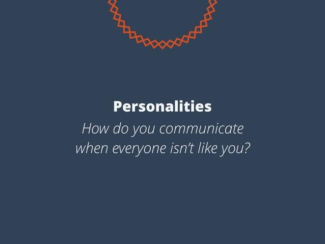 How do you communicate when everyone isn't like you? Personalities
