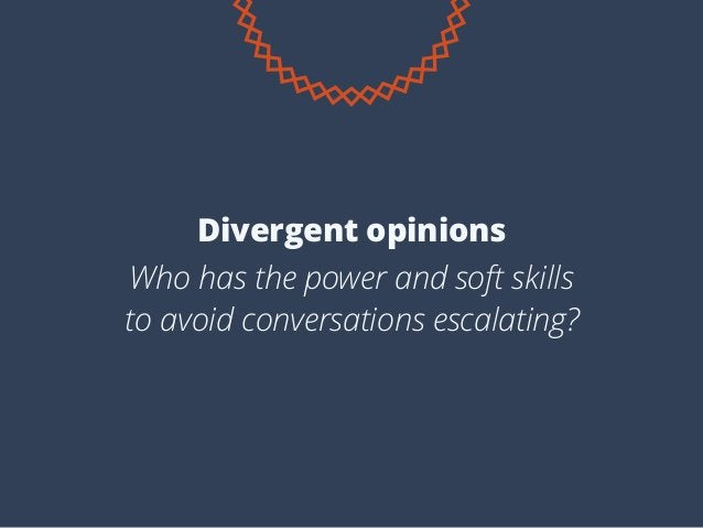 Who has the power and soft skills to avoid conversations escalating? Divergent opinions