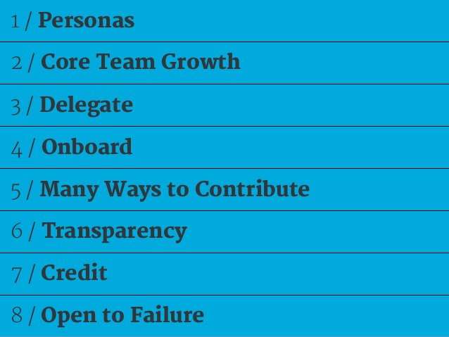 1 / Personas 2 / Core Team Growth 3 / Delegate 4 / Onboard 5 / Many Ways to Contribute 6 / Transparency 7 / Credit 8 / Ope...